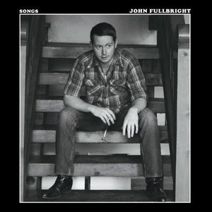 Fullbright, John : Songs