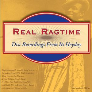 Real Ragtime: Disc Recordings From It's Heyday