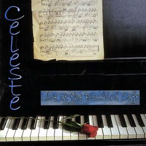 Celeste : Live at the Bluebird Cafe