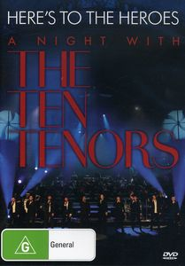 Here's to the Heroes-A Night with the Ten Tenors
