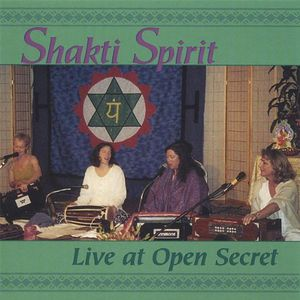 Shakti Spirit: Live at Open Secret