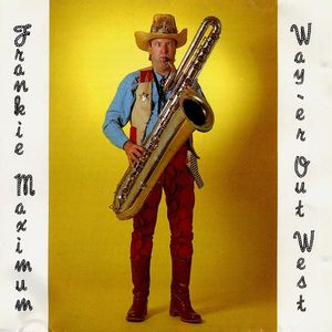 Frankie Maximum Goes Way-Er Out West