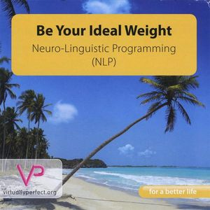 Be Your Ideal Weight-Neuro-Linguistic Programming