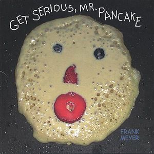 Get Serious Mr. Pancake
