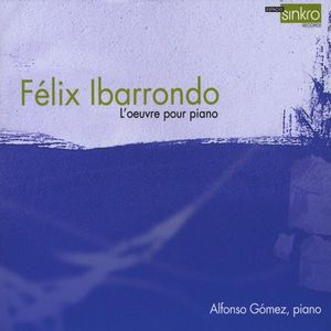 Felix Ibarrondo: Complete Works for Piano