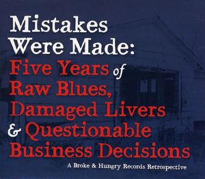 Mistakes Were Made: Five Years Of Raw Blues, Damaged Livers