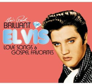 Brilliant Elvis: Love Songs & Gospel Favorites