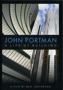 John Portman: A Life of Building