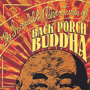 Incredible Adventures of Back Porch Buddha