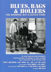 Blues, Rags and Hollers - The Koerner, Ray and Glover Story