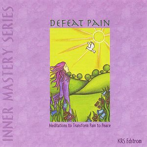 Defeat Pain: Meditations to Transform Pain to Peac