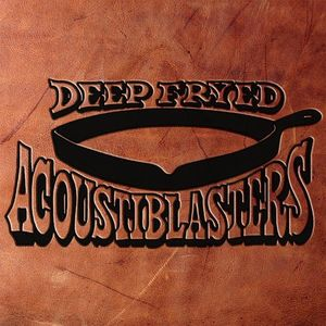 Deep Fryed Acoustiblasters