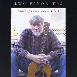 LWC Favorites: Songs of Larry Wayne Clark