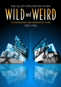 Wild and Weird: The Alloy Orchestra Plays 14 Fascinating and Innovative Films 1902-1965