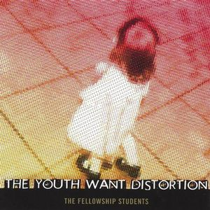 Youth Want Distortion