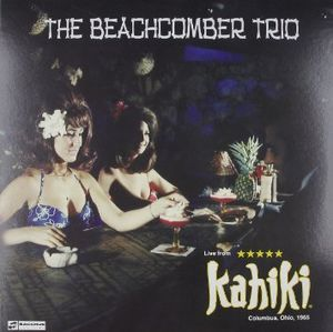 Beachcomber Trio : Live at Kahiki 1965