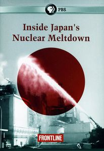 Frontline: Inside Japan's Nuclear Meltdown