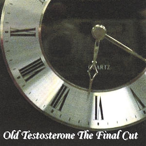 Old Testosterone the Final Cut
