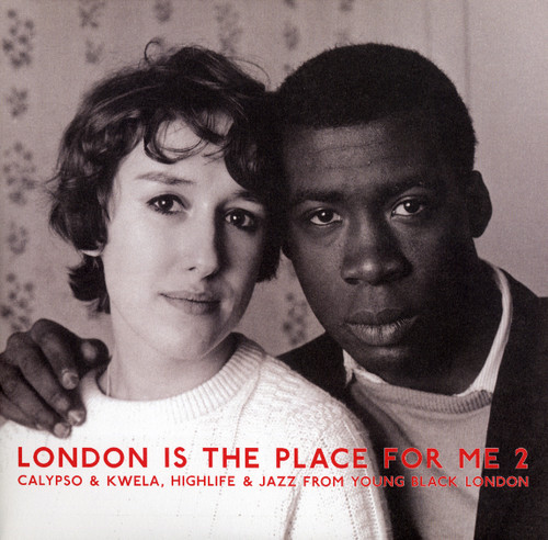 London Is the Place For Me 2: Calypso & Kwela, Highlife & Jazz FromYoung Black London