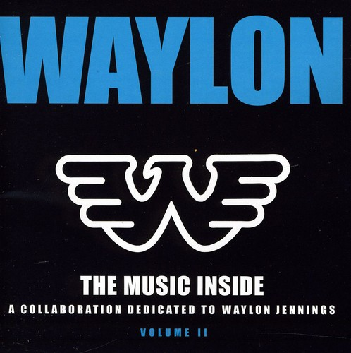 Waylon: The Music Inside - A Collaboration Dedicated to Waylon Jenning's, Vol. 2