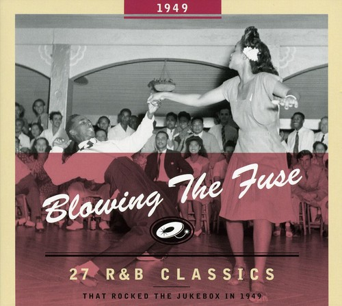 1949-Blowing the Fuse: 27 R&B Classics That Rocked