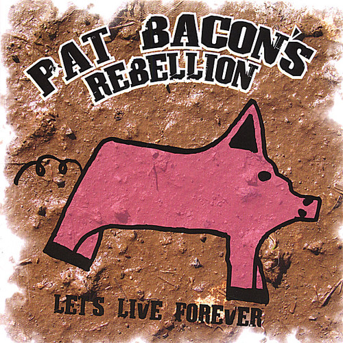 Pat Bacon's Rebellion-Let's Live Forever