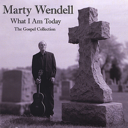 What I Am Today-The Gospel Collection