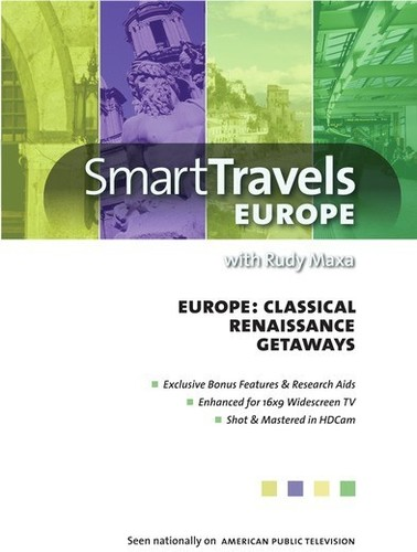 Smart Travels Europe With Rudy Maxa: Classical Europe/ RenaissanceEurope/ Europe's Getaways