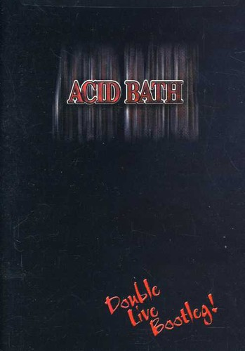 Acid Bath: Double Live Bootleg!