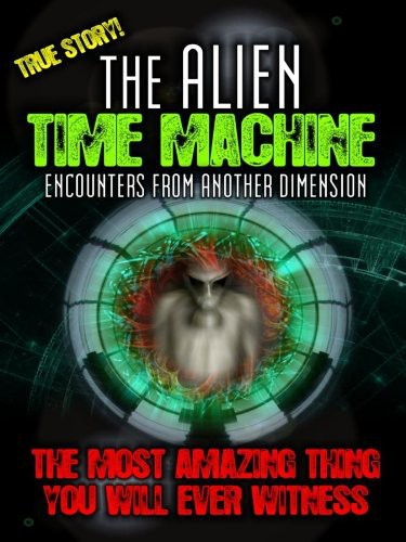 Alien Time Machine: Encounters from Another
