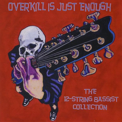 12-String Bassists: Overkill Is Just Enough /  Various