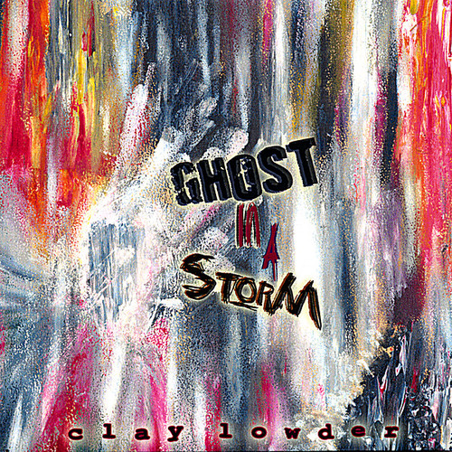 Lowder, Clay : Ghost in a Storm