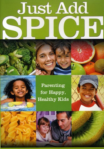 Just Add S.P.I.C.E.: A Recipe For Happy Healthy Kids 3-6