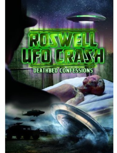 Roswell UFO Crash: Deathbed Confessions