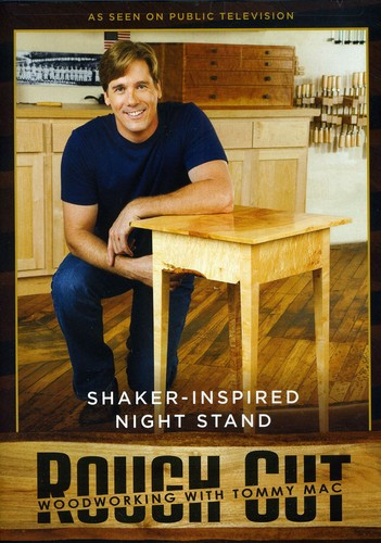 Rough Cut - Woodworking With Tommy Mac: Shaker-Inspired Night Stand [With Printed Plans]
