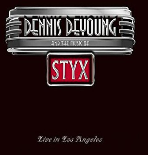 Dennis DeYoung and the Music of Styx: Live in Los Angeles