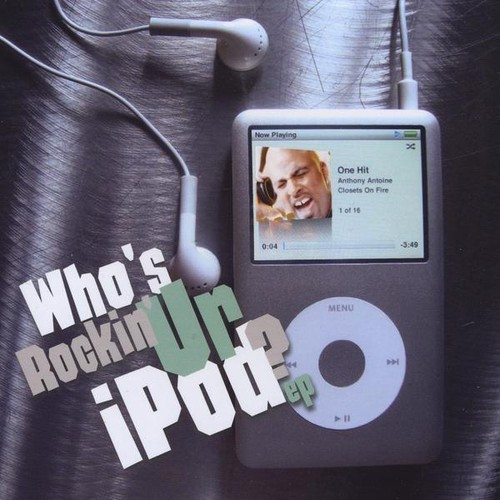 Antoine, Anthony : Who's Rockin' Ur Ipod