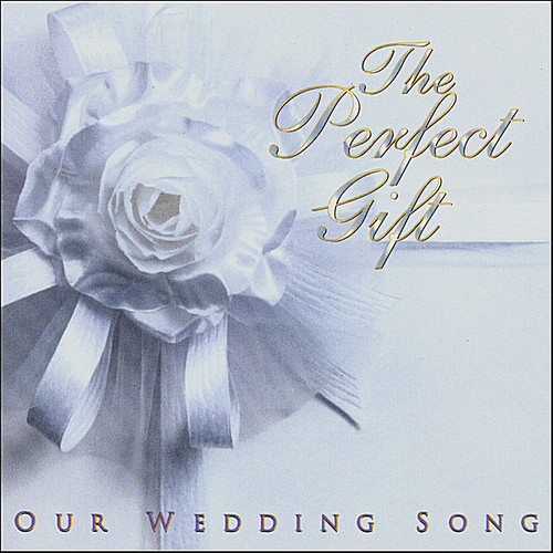 Perfect Gift/ A Wedding Song