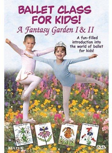 Ballet Class For Kids!: A Fantasy Garden I and II