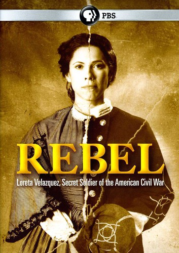 Rebel: Loretta Velasquez, Secret Soldier of the American Civil War