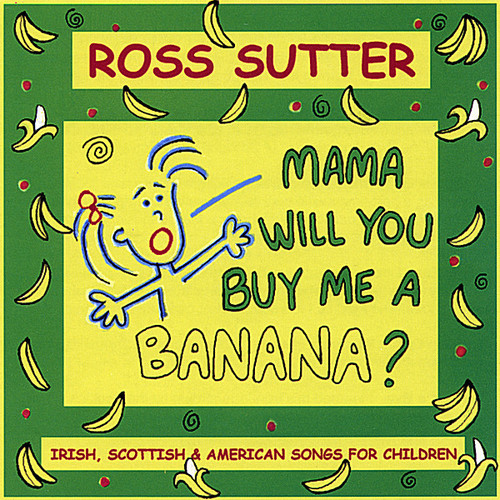 Sutter, Ross : Mama Will You Buy Me a Banana