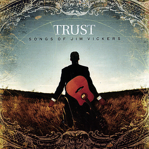 Trust: Songs of Jim Vickers