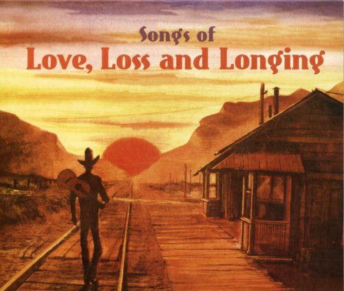 Songs of Love Loss & Longing /  Various