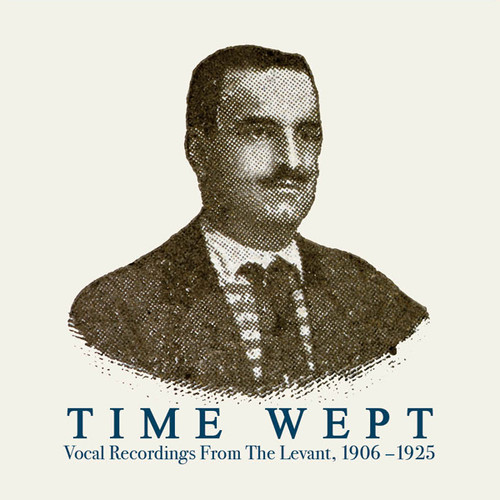 Time Wept: Vocal Recordings from the Levant, 1906-1925
