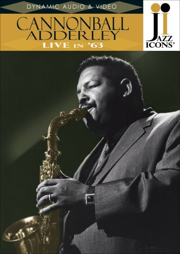 Jazz Icons: Cannonball Adderley Live in 63
