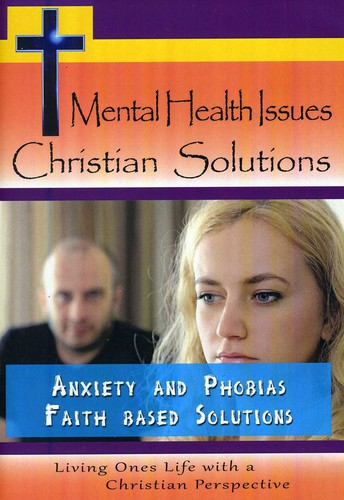 Anxiety and Phobias: Faith Based Solutions
