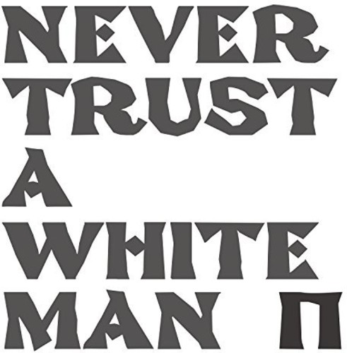 Never Trust A White Man