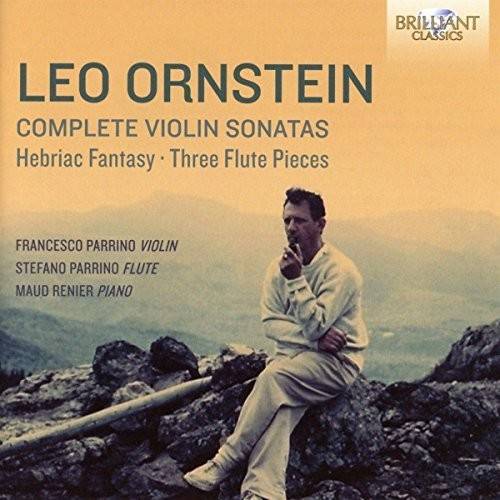 Leo Ornstein: Complete Violin Sonatas Hebraic Fantasy & Three