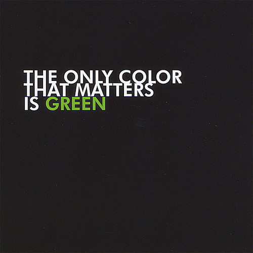 Only Color That Matters Is Green