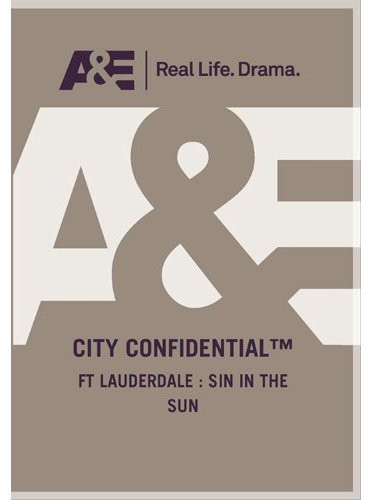 City Confidential - Ft Lauderdale: Sin in the Sun
